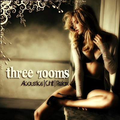Three Rooms. Acoustics, Chill, Relax (2012)